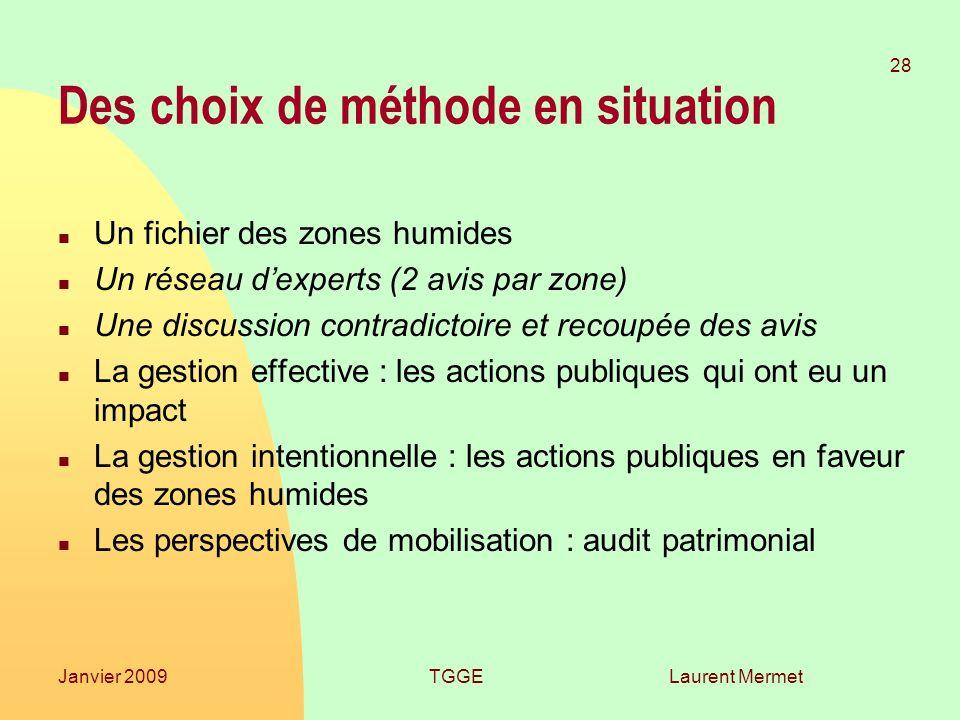Laurent Mermet 28 Janvier 2009TGGE Des choix de méthode en situation n Un fichier des zones humides n Un réseau dexperts (2 avis par zone) n Une discu