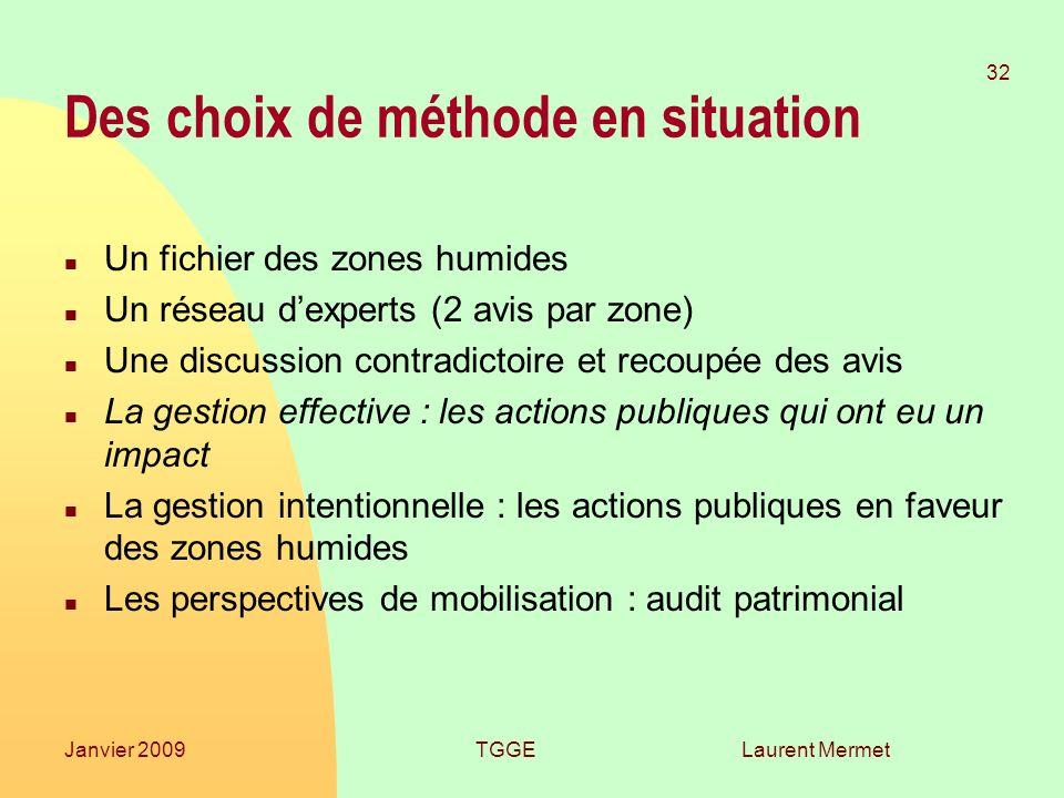 Laurent Mermet 32 Janvier 2009TGGE Des choix de méthode en situation n Un fichier des zones humides n Un réseau dexperts (2 avis par zone) n Une discu