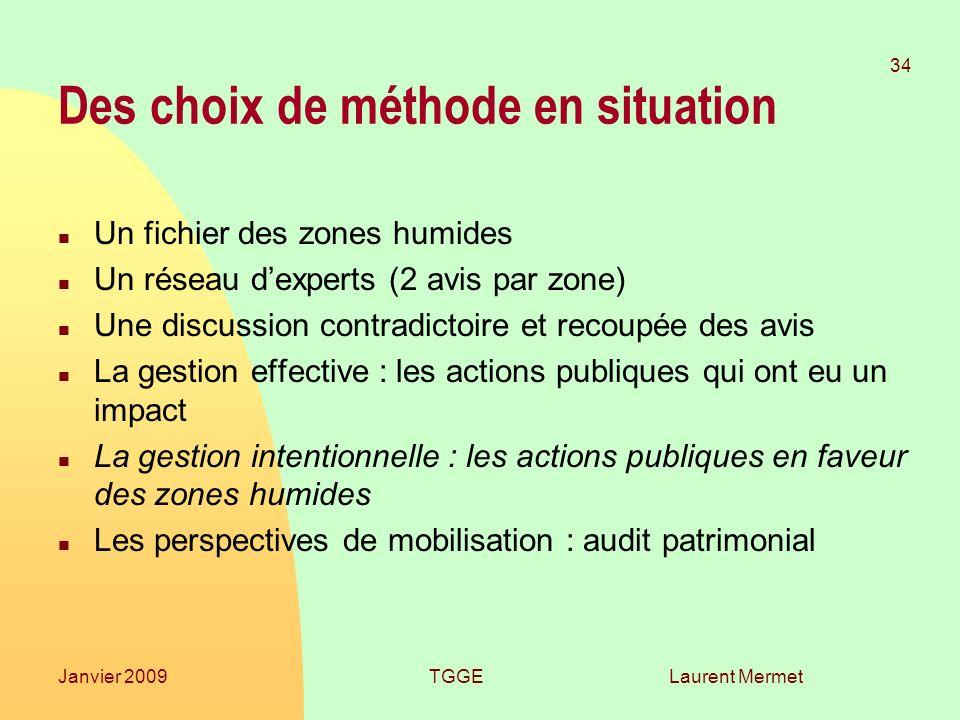 Laurent Mermet 34 Janvier 2009TGGE Des choix de méthode en situation n Un fichier des zones humides n Un réseau dexperts (2 avis par zone) n Une discu