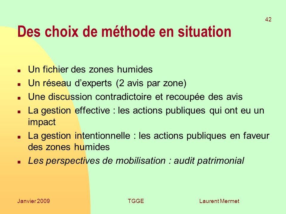 Laurent Mermet 42 Janvier 2009TGGE Des choix de méthode en situation n Un fichier des zones humides n Un réseau dexperts (2 avis par zone) n Une discu