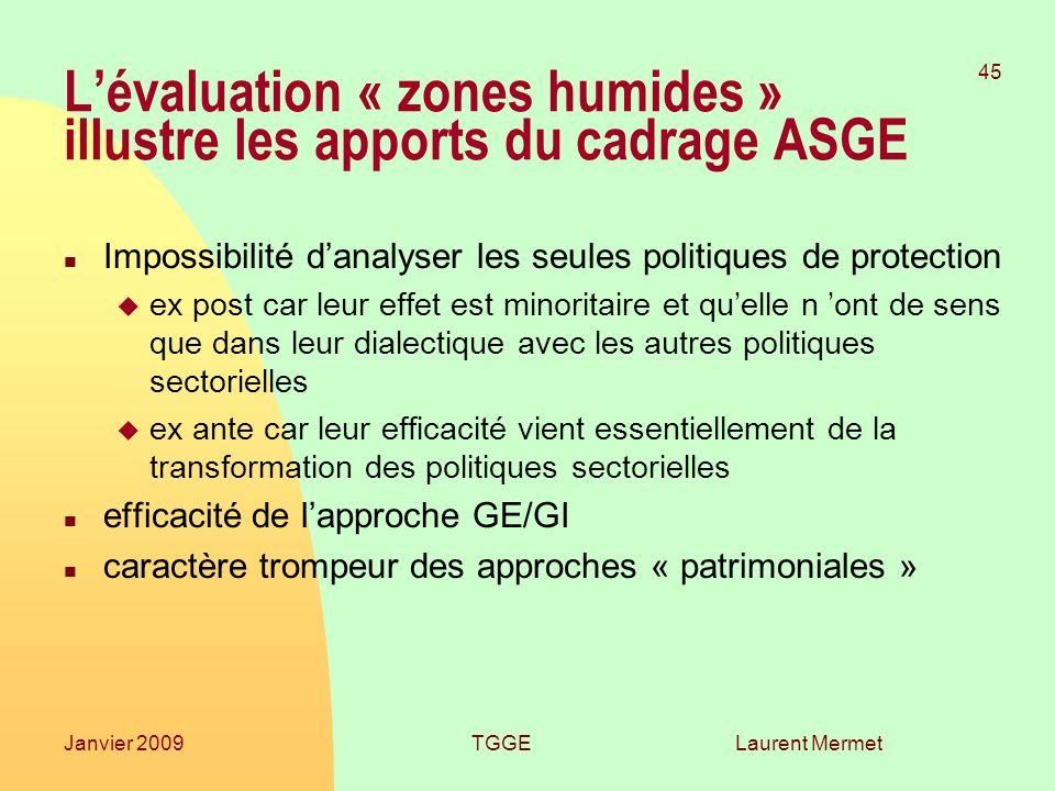 Laurent Mermet 45 Janvier 2009TGGE Lévaluation « zones humides » illustre les apports du cadrage ASGE n Impossibilité danalyser les seules politiques
