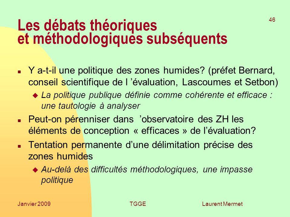 Laurent Mermet 46 Janvier 2009TGGE Les débats théoriques et méthodologiques subséquents n Y a-t-il une politique des zones humides? (préfet Bernard, c