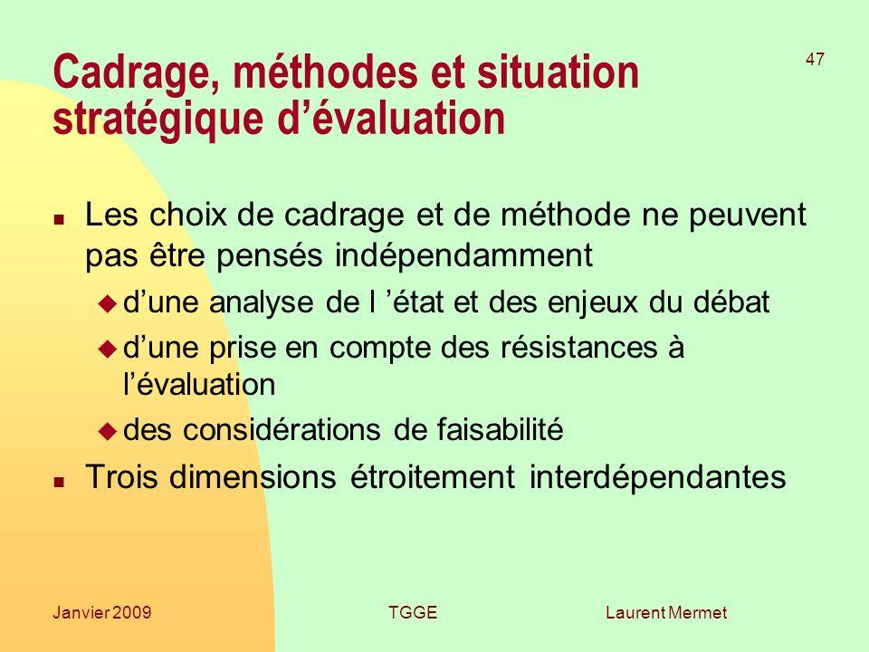 Laurent Mermet 47 Janvier 2009TGGE Cadrage, méthodes et situation stratégique dévaluation n Les choix de cadrage et de méthode ne peuvent pas être pen
