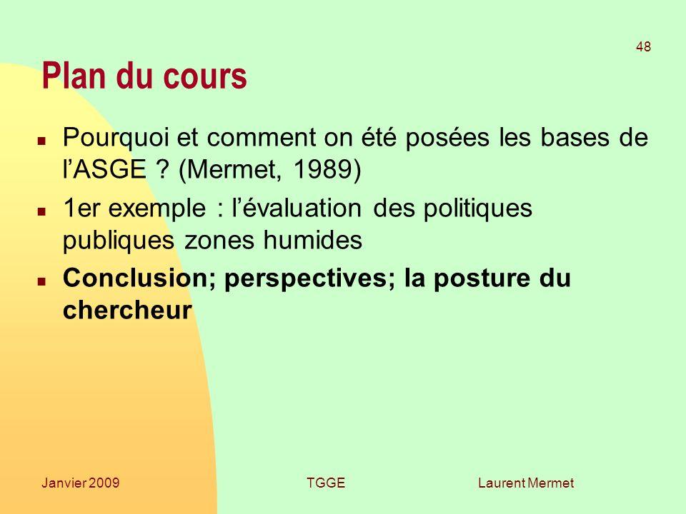 Laurent Mermet 48 Janvier 2009TGGE Plan du cours n Pourquoi et comment on été posées les bases de lASGE ? (Mermet, 1989) n 1er exemple : lévaluation d