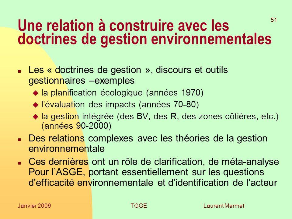 Laurent Mermet 51 Janvier 2009TGGE Une relation à construire avec les doctrines de gestion environnementales n Les « doctrines de gestion », discours