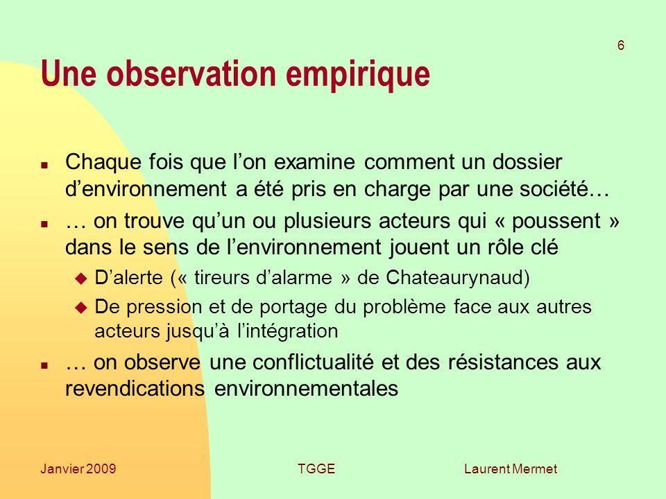 Laurent Mermet 6 Janvier 2009TGGE Une observation empirique n Chaque fois que lon examine comment un dossier denvironnement a été pris en charge par u