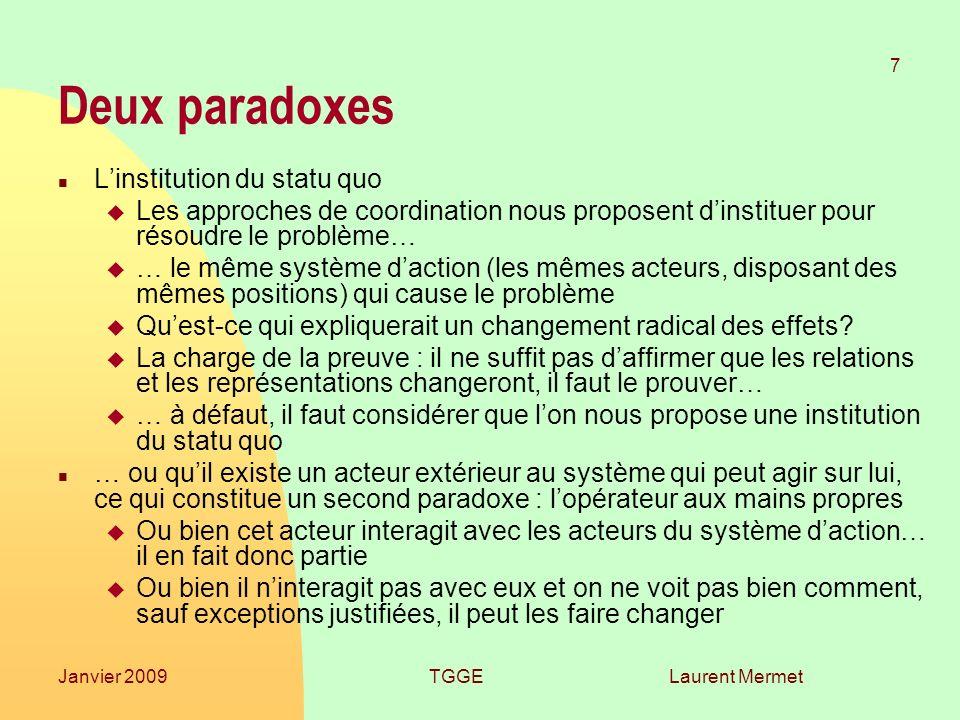 Laurent Mermet 7 Janvier 2009TGGE Deux paradoxes n Linstitution du statu quo u Les approches de coordination nous proposent dinstituer pour résoudre l