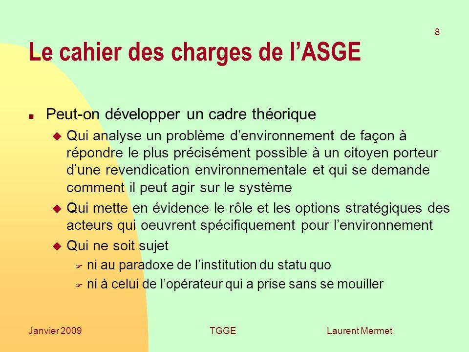 Laurent Mermet 8 Janvier 2009TGGE Le cahier des charges de lASGE n Peut-on développer un cadre théorique u Qui analyse un problème denvironnement de f