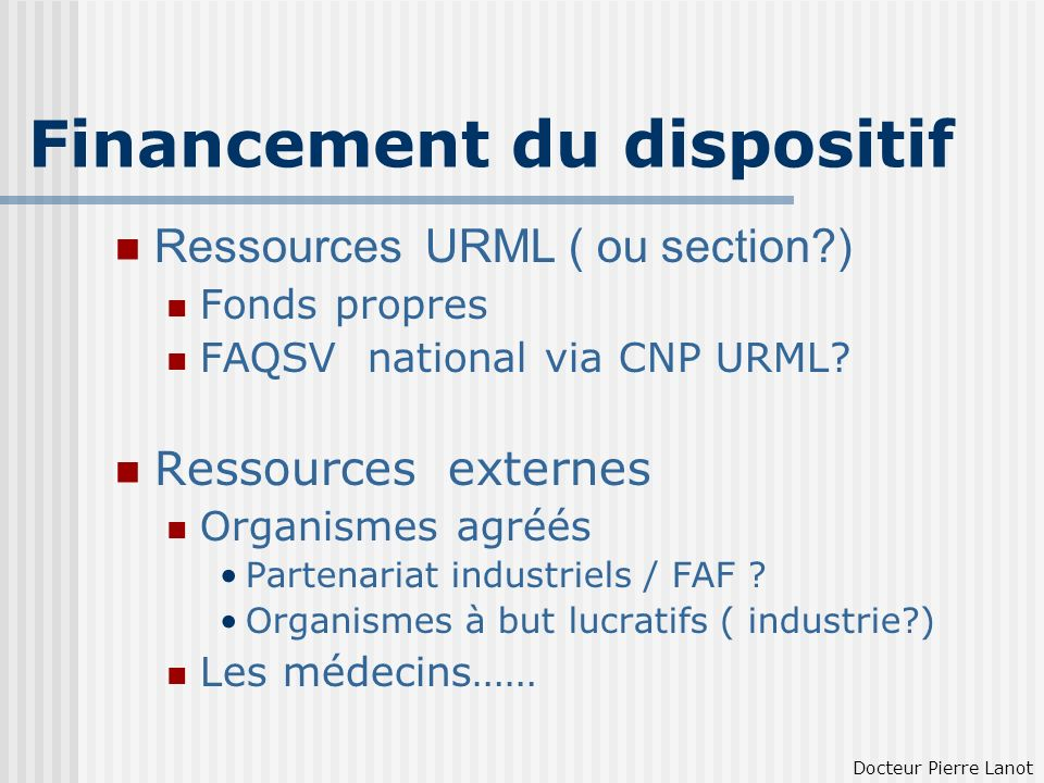Financement du dispositif Ressources URML ( ou section?) Fonds propres FAQSV national via CNP URML? Ressources externes Organismes agréés Partenariat