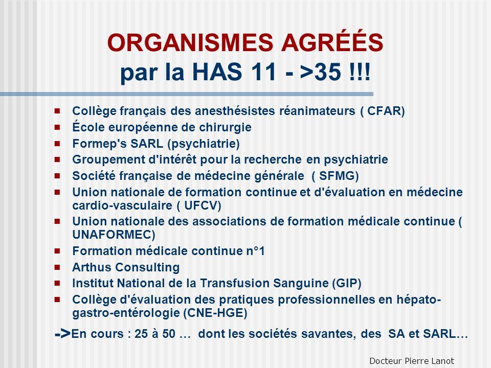 ORGANISMES AGRÉÉS par la HAS 11 - >35 !!! Collège français des anesthésistes réanimateurs ( CFAR) École européenne de chirurgie Formep's SARL (psychia