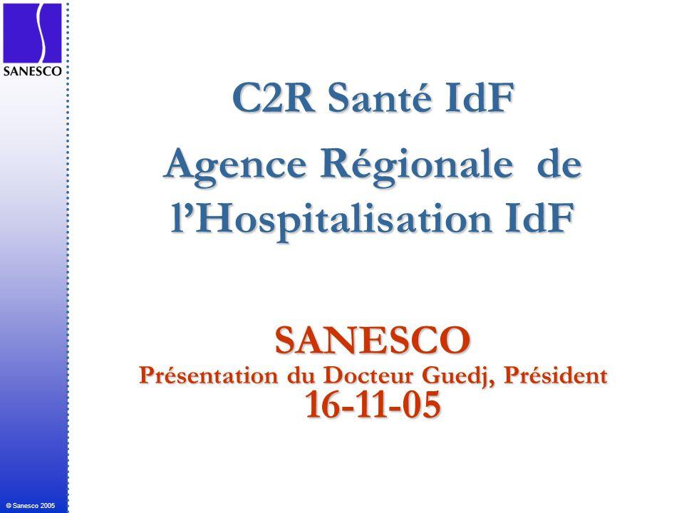 © Sanesco 2005 C2R Santé IdF Agence Régionale de lHospitalisation IdF SANESCO Présentation du Docteur Guedj, Président 16-11-05