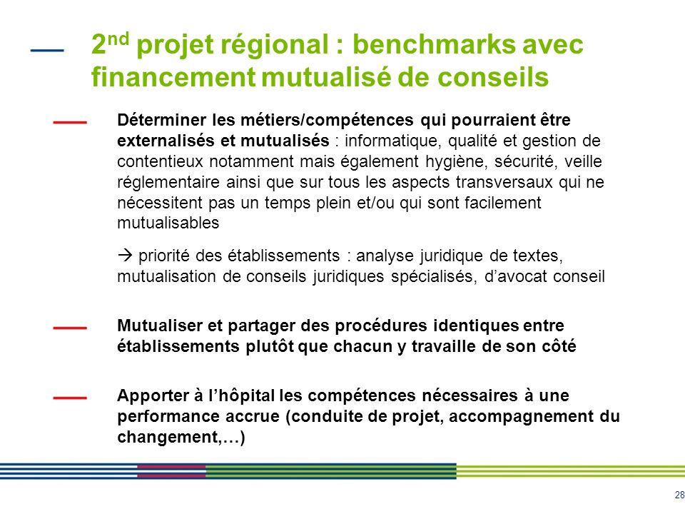 28 2 nd projet régional : benchmarks avec financement mutualisé de conseils Déterminer les métiers/compétences qui pourraient être externalisés et mut