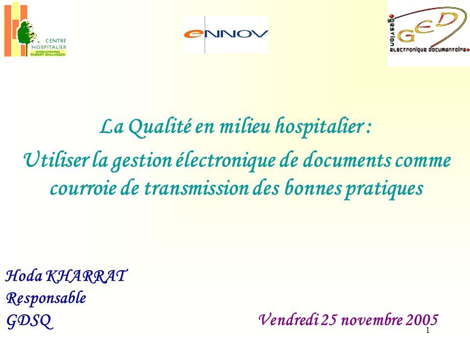 1 La Qualité en milieu hospitalier : Utiliser la gestion électronique de documents comme courroie de transmission des bonnes pratiques Hoda KHARRAT Re