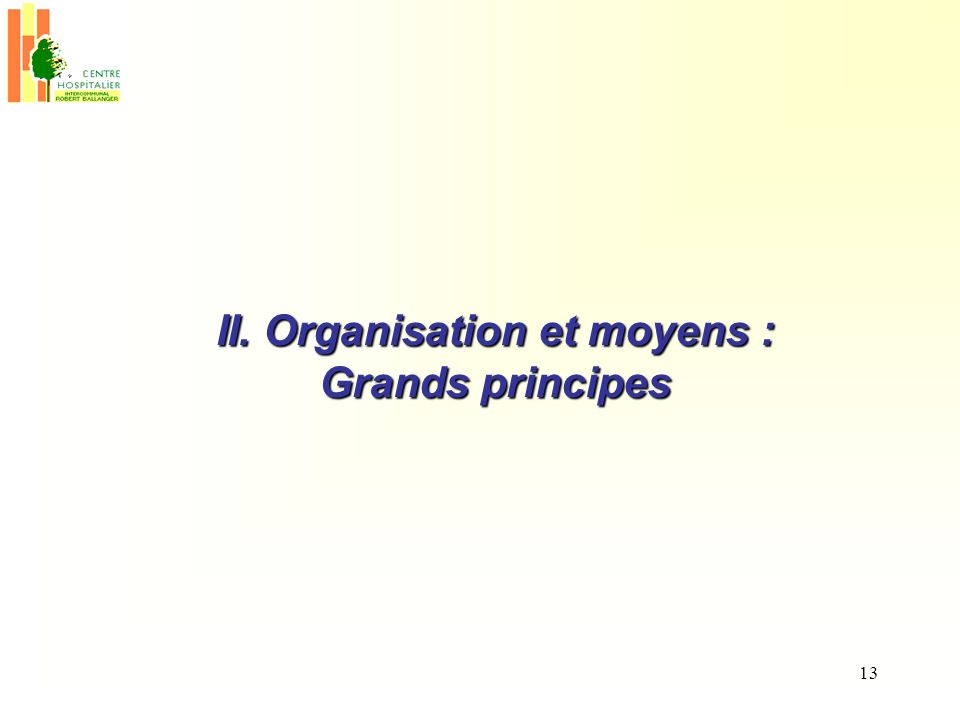 13 II. Organisation et moyens : Grands principes