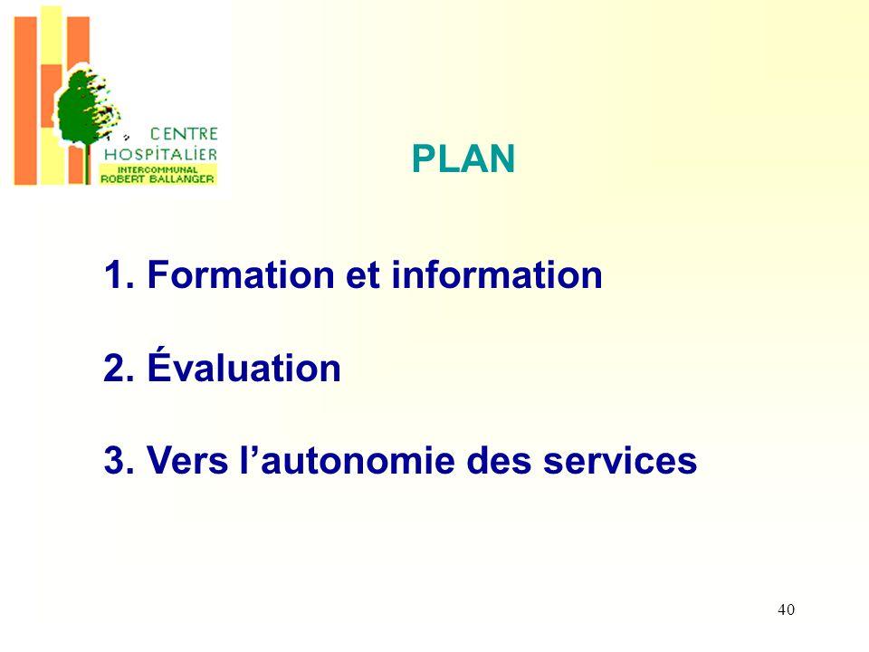40 PLAN 1.Formation et information 2.Évaluation 3.Vers lautonomie des services
