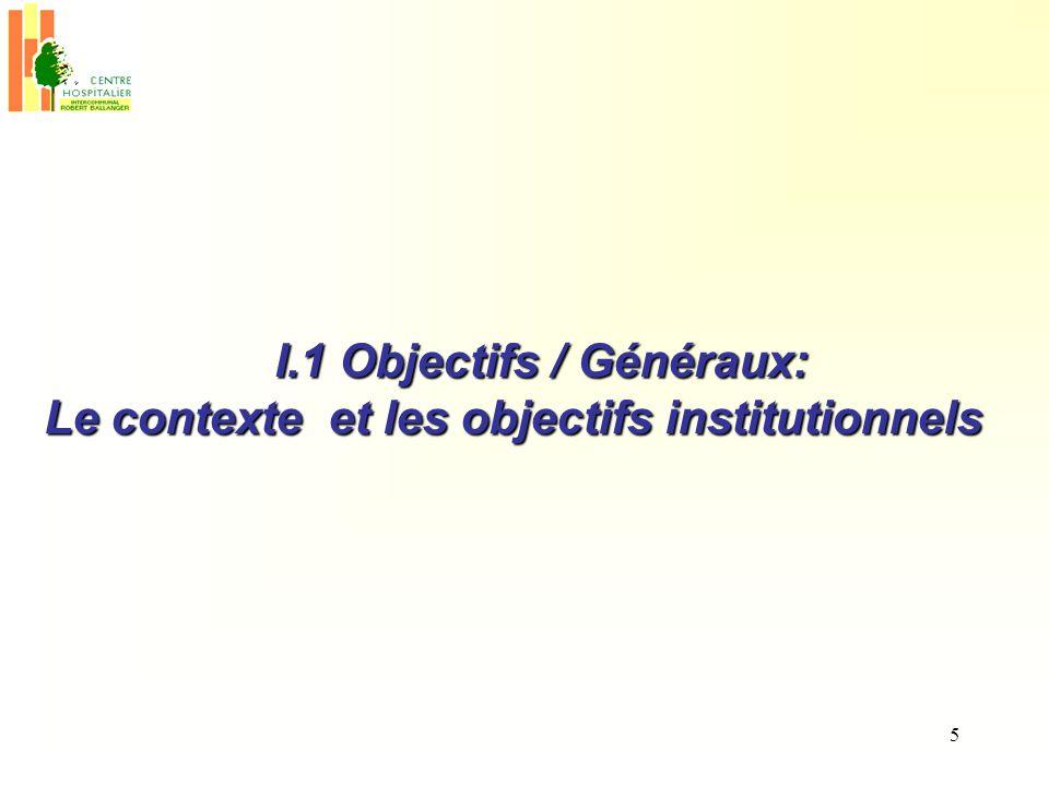 5 I.1 Objectifs / Généraux: Le contexte et les objectifs institutionnels