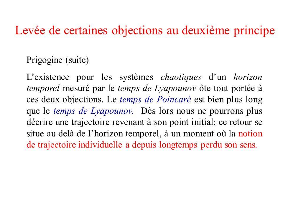 Levée de certaines objections au deuxième principe Prigogine (suite) Lexistence pour les systèmes chaotiques dun horizon temporel mesuré par le temps