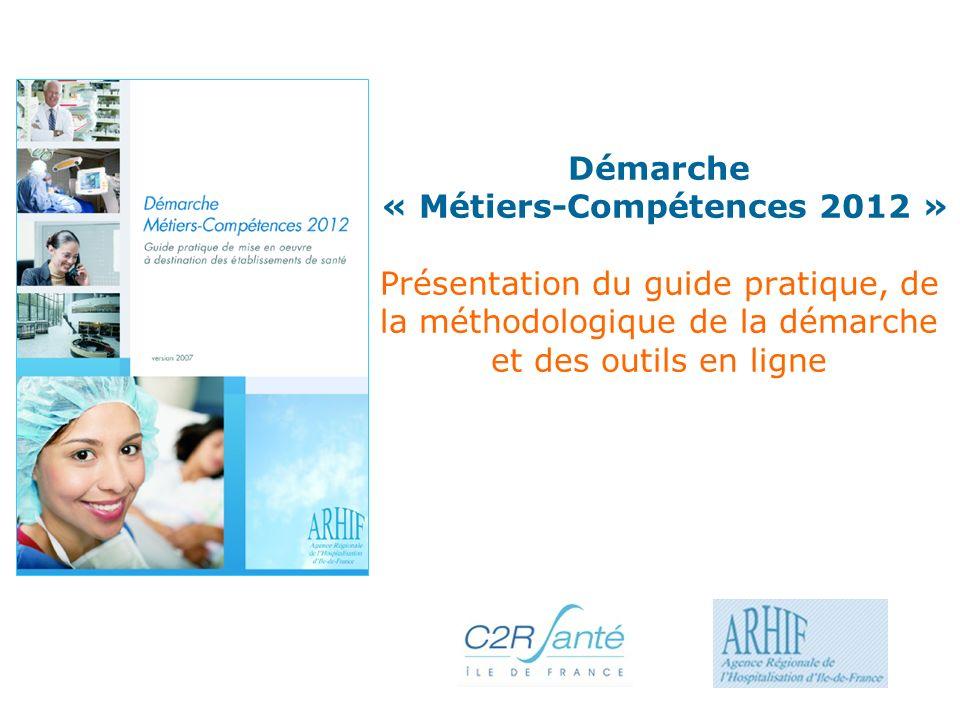 Démarche « Métiers-Compétences 2012 » Présentation du guide pratique, de la méthodologique de la démarche et des outils en ligne