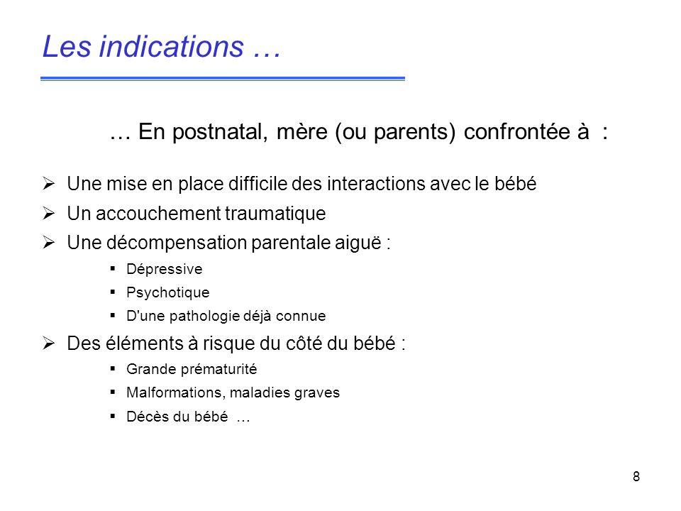 8 … En postnatal, mère (ou parents) confrontée à : Une mise en place difficile des interactions avec le bébé Un accouchement traumatique Une décompens