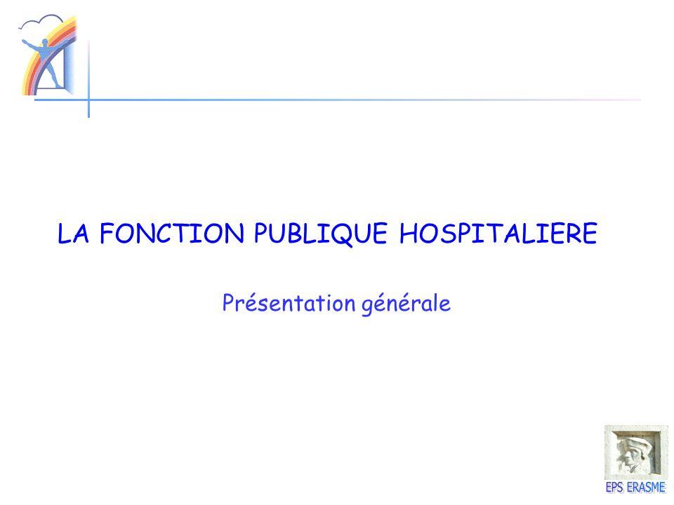 LA FONCTION PUBLIQUE HOSPITALIERE Présentation générale