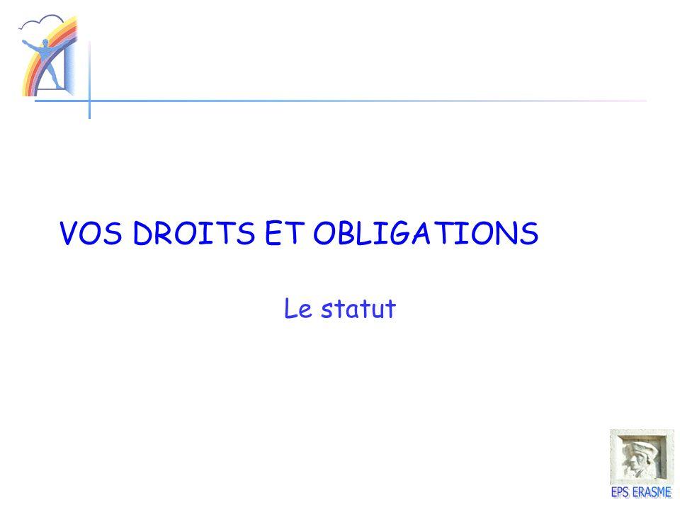 VOS DROITS ET OBLIGATIONS Le statut