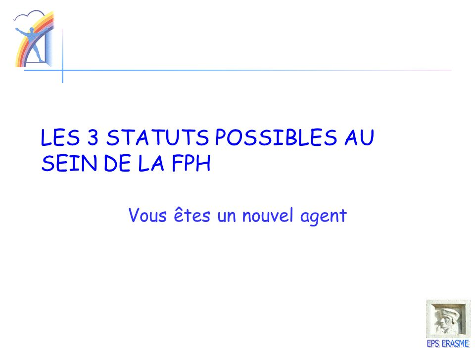 LES 3 STATUTS POSSIBLES AU SEIN DE LA FPH Vous êtes un nouvel agent