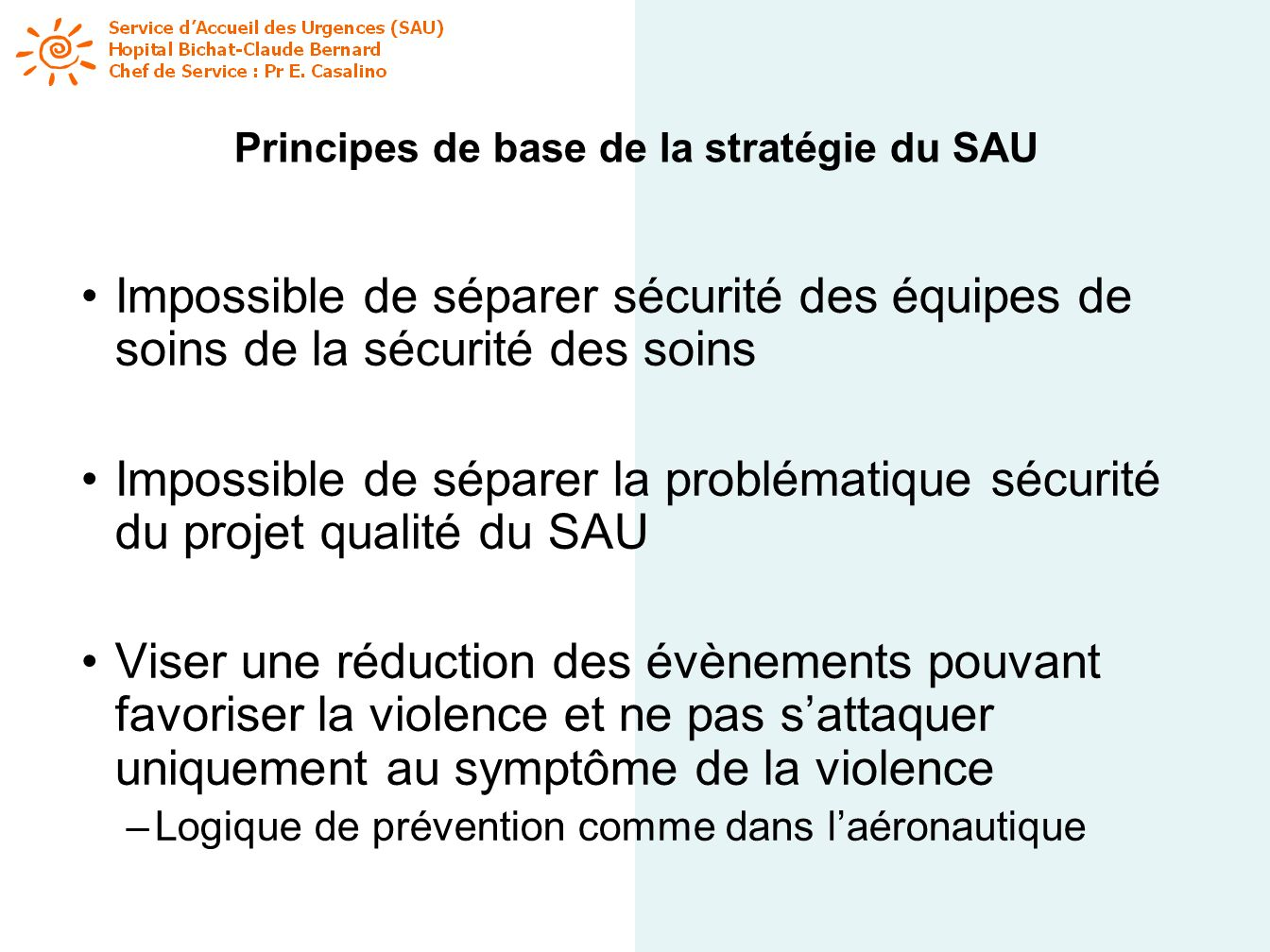 Principes de base de la stratégie du SAU Impossible de séparer sécurité des équipes de soins de la sécurité des soins Impossible de séparer la problém