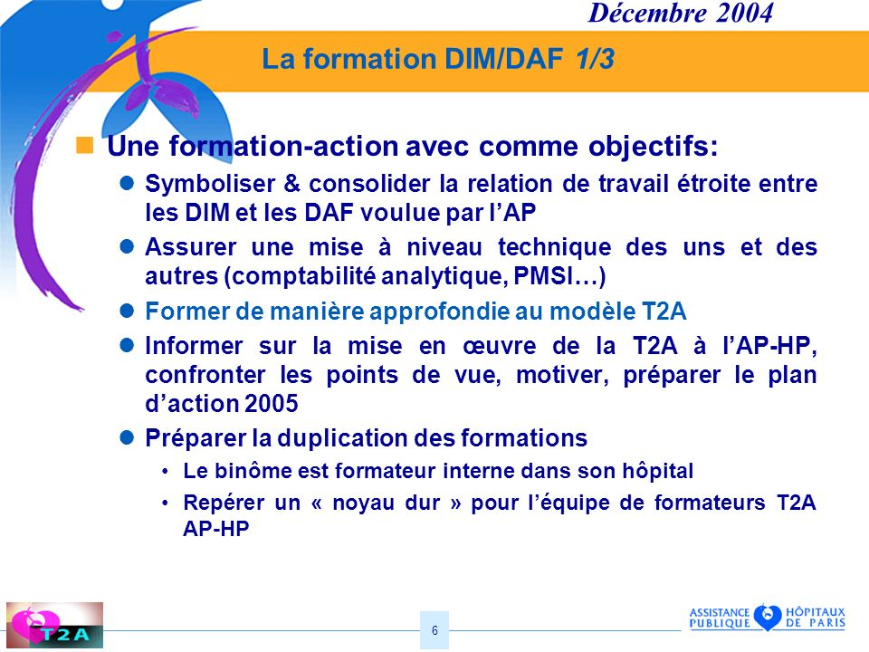 6 La formation DIM/DAF 1/3 Une formation-action avec comme objectifs: Symboliser & consolider la relation de travail étroite entre les DIM et les DAF
