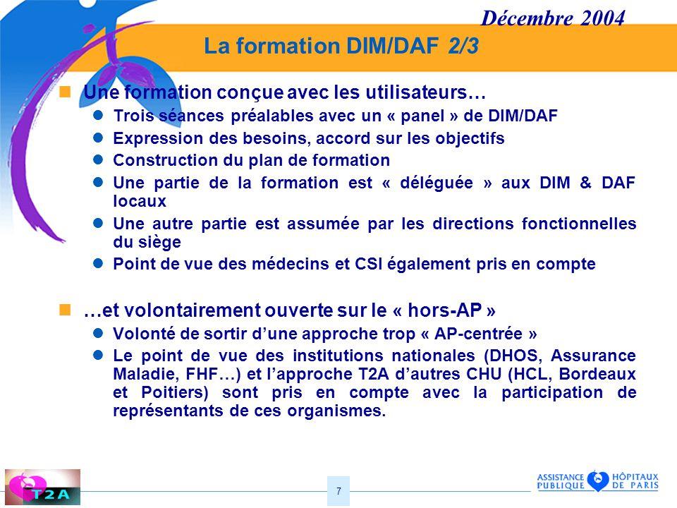 7 La formation DIM/DAF 2/3 Une formation conçue avec les utilisateurs… Trois séances préalables avec un « panel » de DIM/DAF Expression des besoins, a