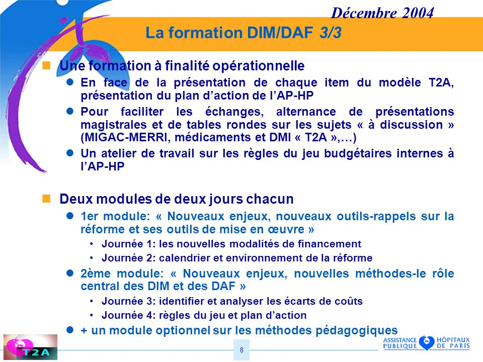 8 La formation DIM/DAF 3/3 Une formation à finalité opérationnelle En face de la présentation de chaque item du modèle T2A, présentation du plan dacti