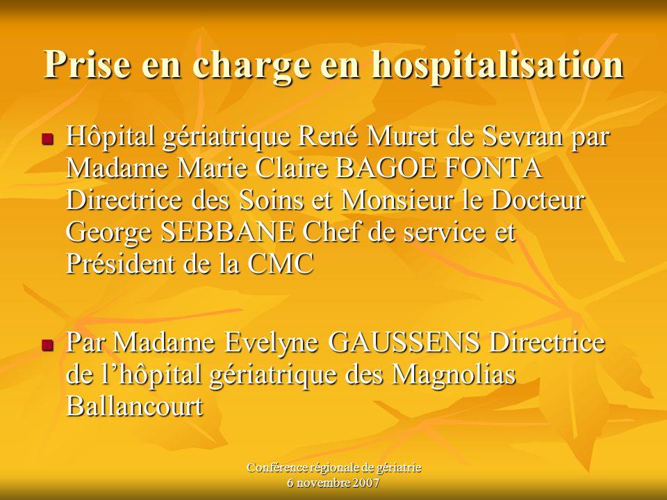 Conférence régionale de gériatrie 6 novembre 2007 Prise en charge en hospitalisation Hôpital gériatrique René Muret de Sevran par Madame Marie Claire