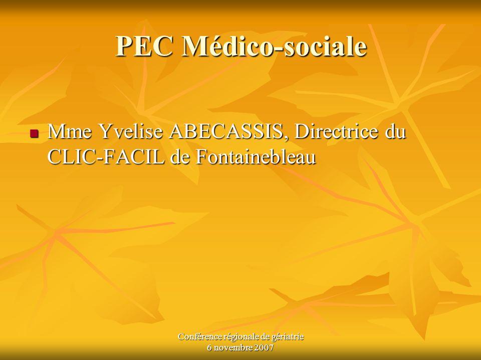 Conférence régionale de gériatrie 6 novembre 2007 PEC Médico-sociale Mme Yvelise ABECASSIS, Directrice du CLIC-FACIL de Fontainebleau Mme Yvelise ABEC