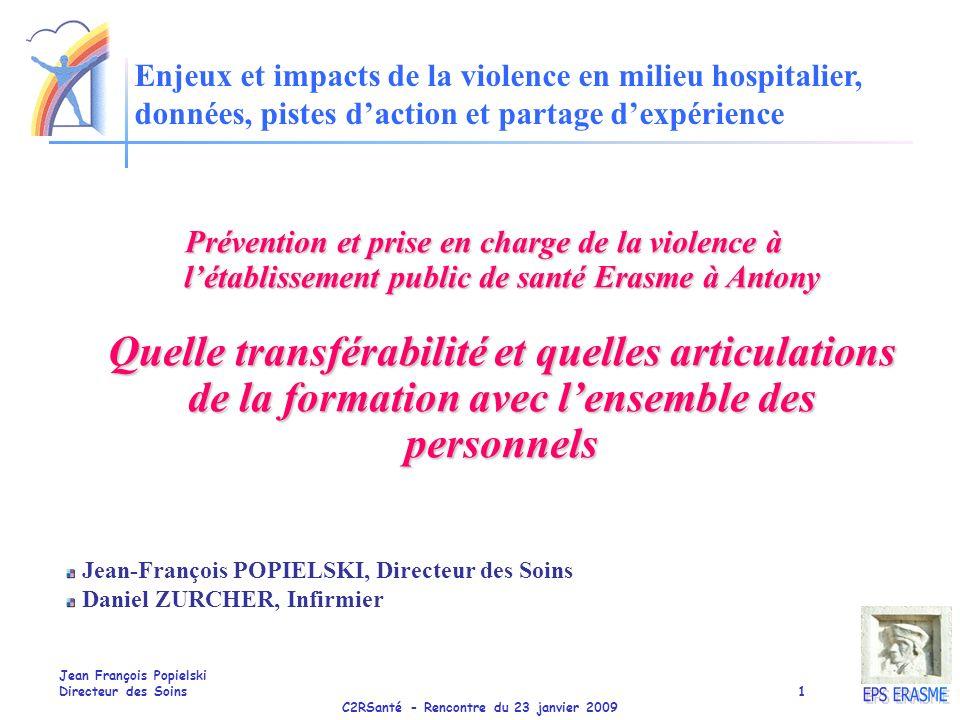 C2RSanté - Rencontre du 23 janvier 2009 Jean François Popielski Directeur des Soins1 Prévention et prise en charge de la violence à létablissement pub