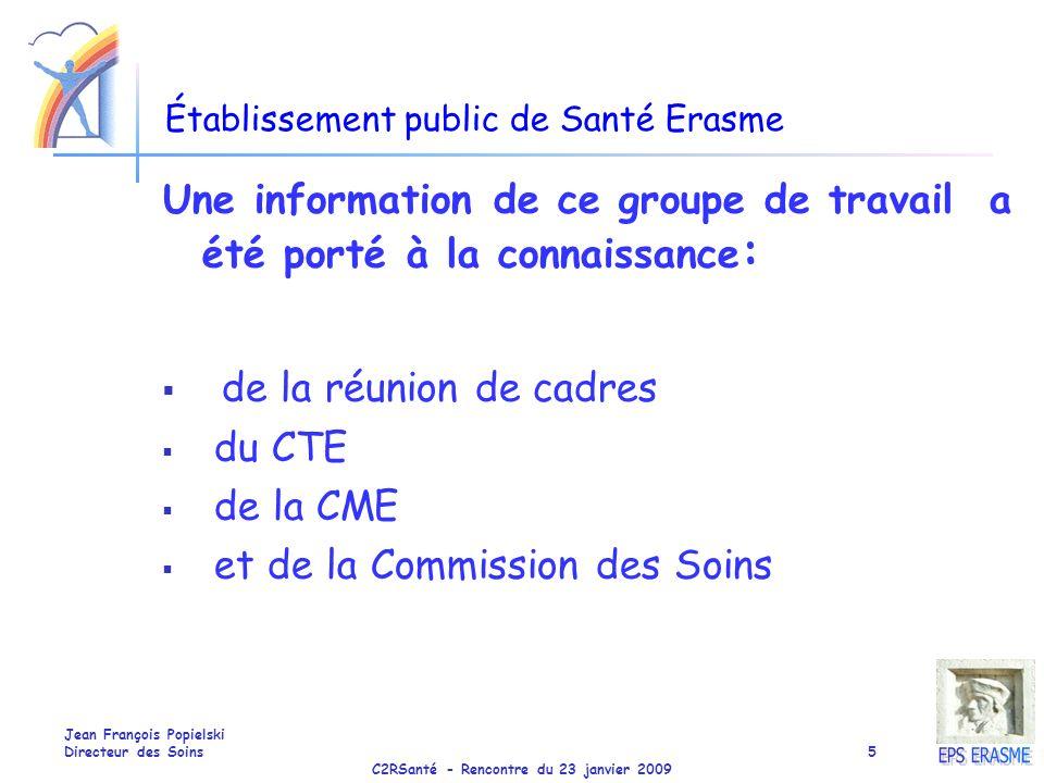 C2RSanté - Rencontre du 23 janvier 2009 Jean François Popielski Directeur des Soins5 Établissement public de Santé Erasme Une information de ce groupe