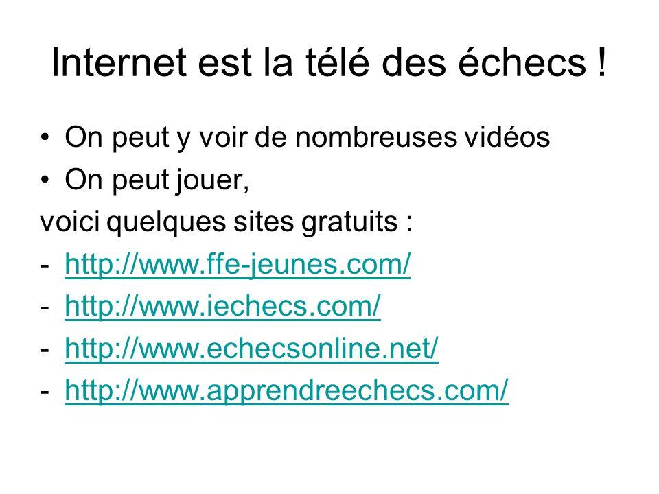 Internet est la télé des échecs ! On peut y voir de nombreuses vidéos On peut jouer, voici quelques sites gratuits : -http://www.ffe-jeunes.com/http:/