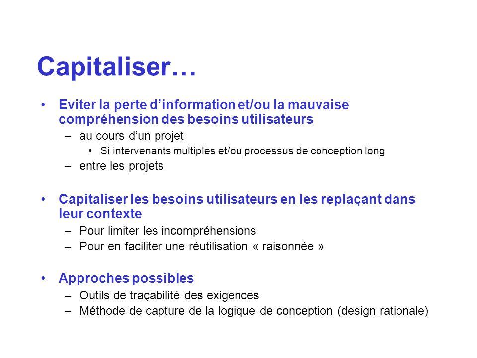 Capitaliser… Eviter la perte dinformation et/ou la mauvaise compréhension des besoins utilisateurs –au cours dun projet Si intervenants multiples et/o