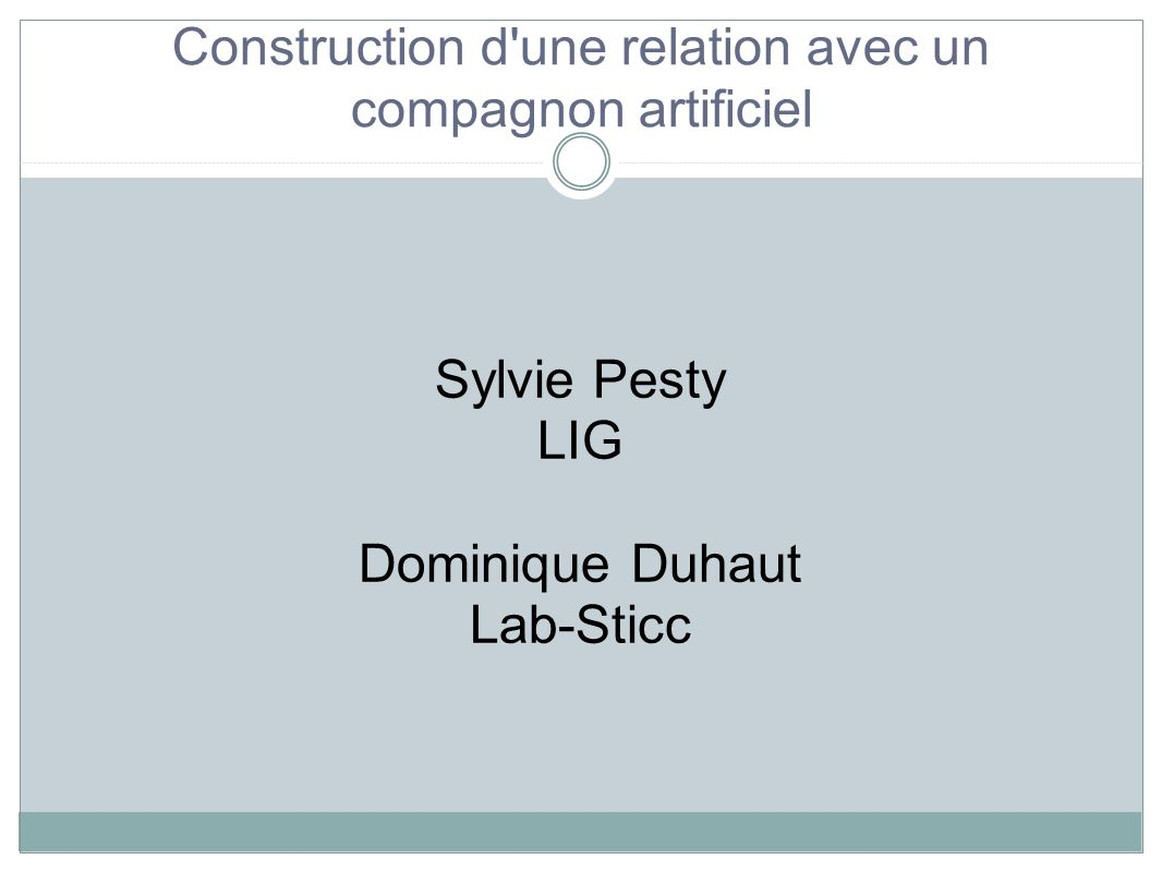 Sylvie Pesty LIG Dominique Duhaut Lab-Sticc Construction d'une relation avec un compagnon artificiel