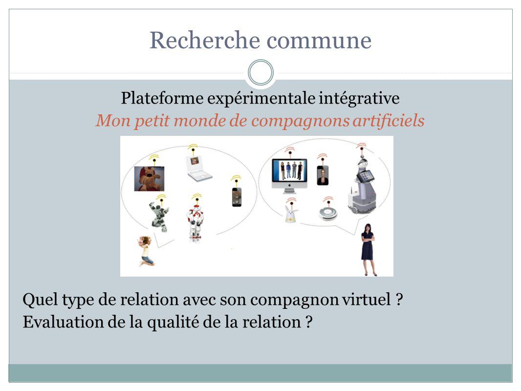 Recherche commune Plateforme expérimentale intégrative Mon petit monde de compagnons artificiels Quel type de relation avec son compagnon virtuel ? Ev