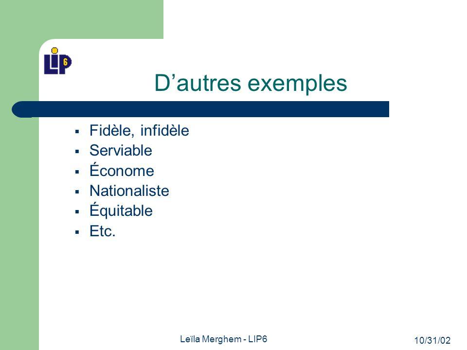 10/31/02 Leïla Merghem - LIP6 Dautres exemples Fidèle, infidèle Serviable Économe Nationaliste Équitable Etc.