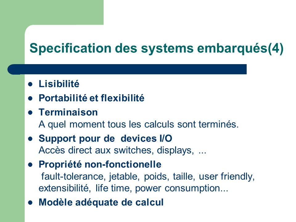 Specification des systems embarqués(4) Lisibilité Portabilité et flexibilité Terminaison A quel moment tous les calculs sont terminés. Support pour de