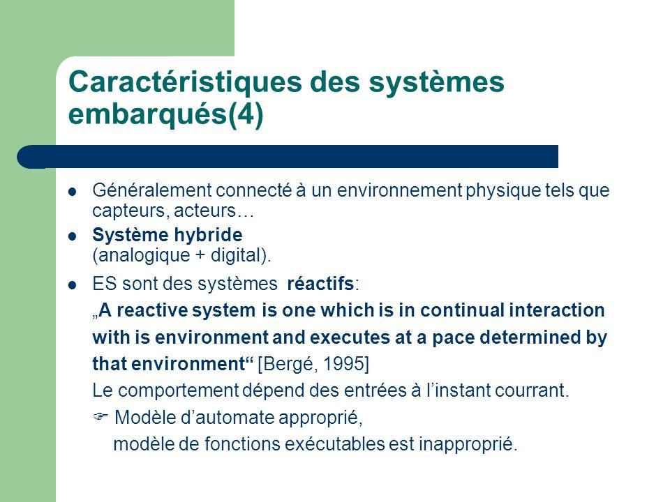 Caractéristiques des systèmes embarqués(4) Généralement connecté à un environnement physique tels que capteurs, acteurs… Système hybride (analogique +