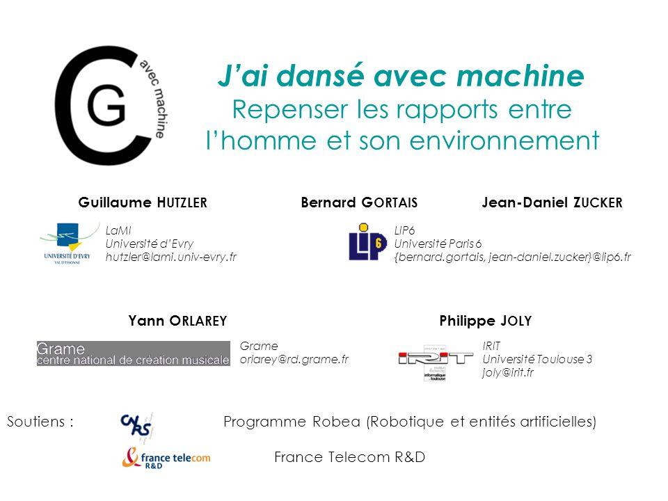 Soutiens :Programme Robea (Robotique et entités artificielles) France Telecom R&D Jai dansé avec machine Repenser les rapports entre lhomme et son env