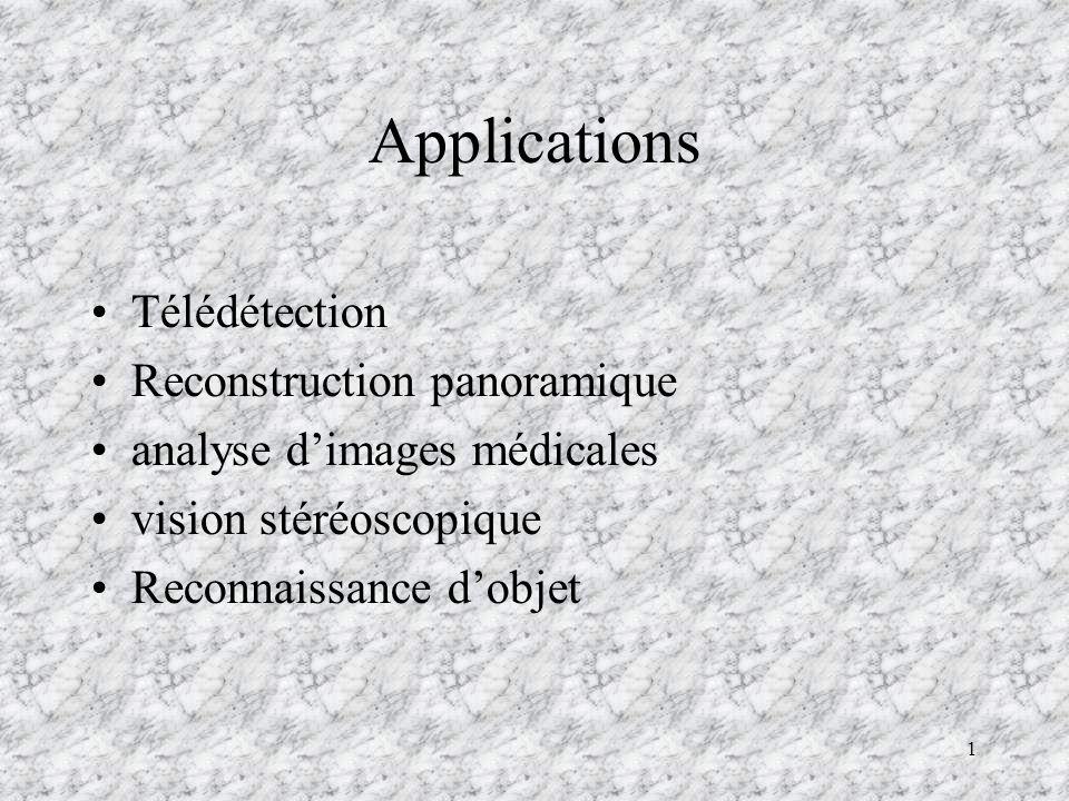 1 Applications Télédétection Reconstruction panoramique analyse dimages médicales vision stéréoscopique Reconnaissance dobjet