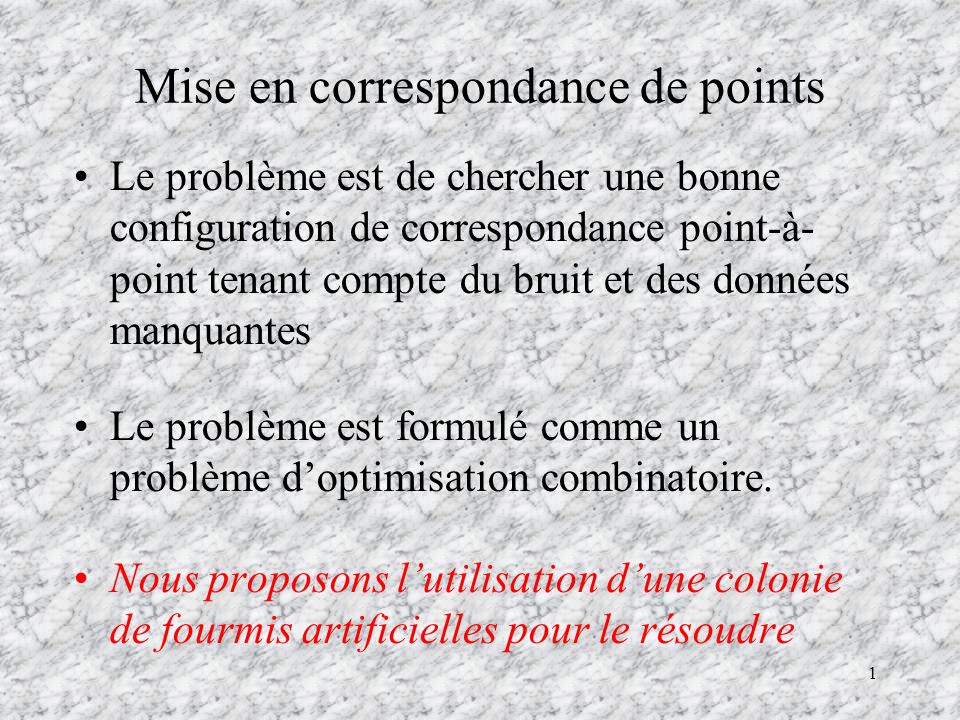 1 Mise en correspondance de points Le problème est de chercher une bonne configuration de correspondance point-à- point tenant compte du bruit et des