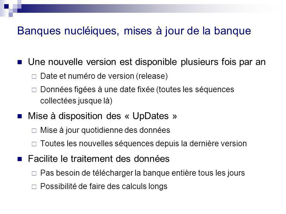 Banques nucléiques, mises à jour de la banque Une nouvelle version est disponible plusieurs fois par an Date et numéro de version (release) Données fi