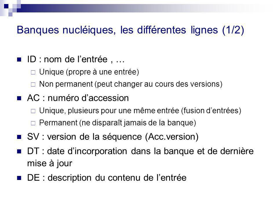 Banques nucléiques, les différentes lignes (1/2) ID : nom de lentrée, … Unique (propre à une entrée) Non permanent (peut changer au cours des versions
