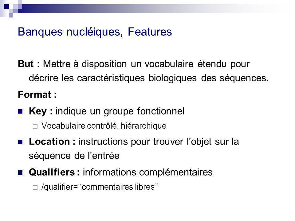 Banques nucléiques, Features But : Mettre à disposition un vocabulaire étendu pour décrire les caractéristiques biologiques des séquences. Format : Ke