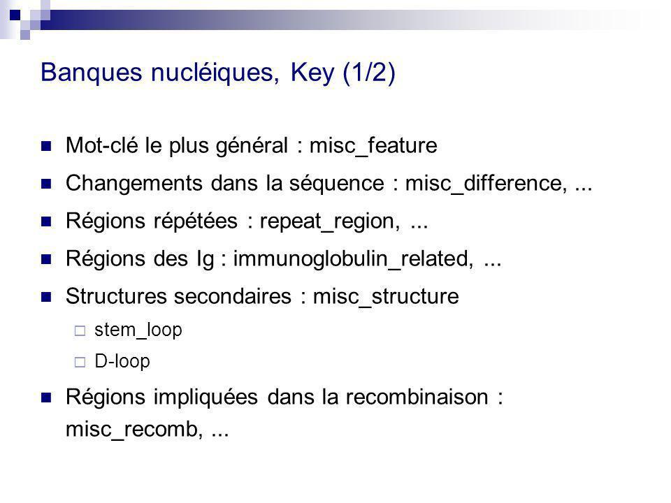 Banques nucléiques, Key (1/2) Mot-clé le plus général : misc_feature Changements dans la séquence : misc_difference,... Régions répétées : repeat_regi
