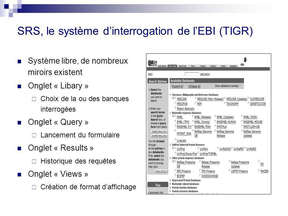 SRS, le système dinterrogation de lEBI (TIGR) Système libre, de nombreux miroirs existent Onglet « Libary » Choix de la ou des banques interrogées Ong