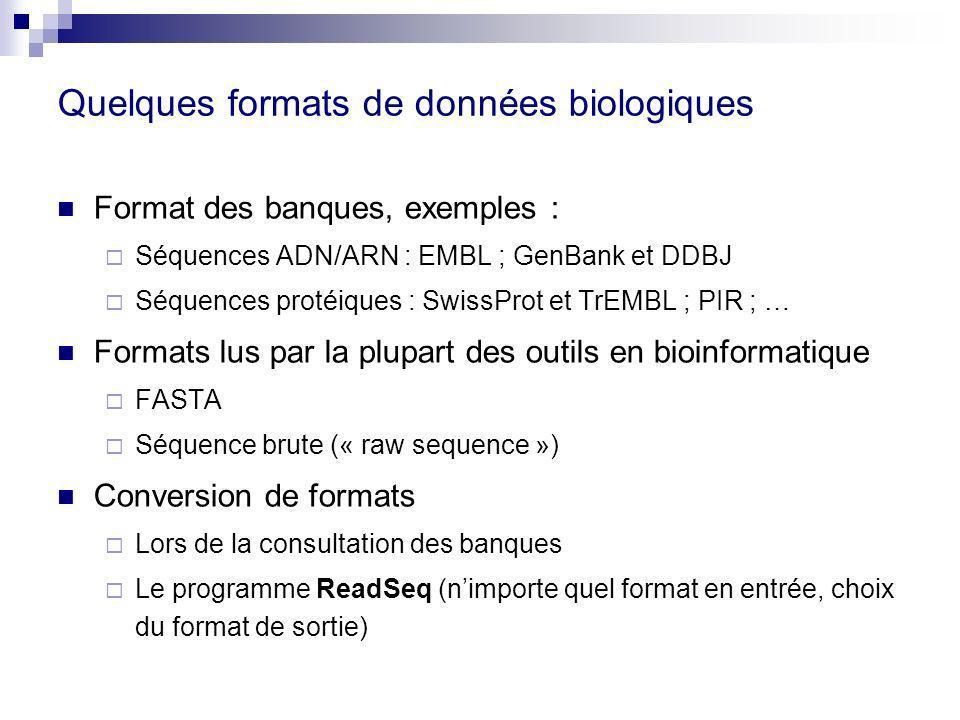 Quelques formats de données biologiques Format des banques, exemples : Séquences ADN/ARN : EMBL ; GenBank et DDBJ Séquences protéiques : SwissProt et